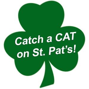 """green clover with white text """"Catch a CAT on St. Pat's!"""""""
